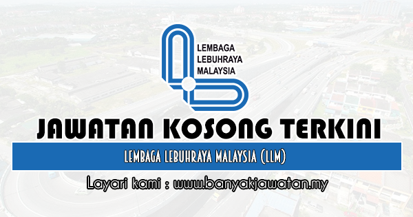Jawatan Kosong 2020 di Lembaga Lebuhraya Malaysia (LLM)