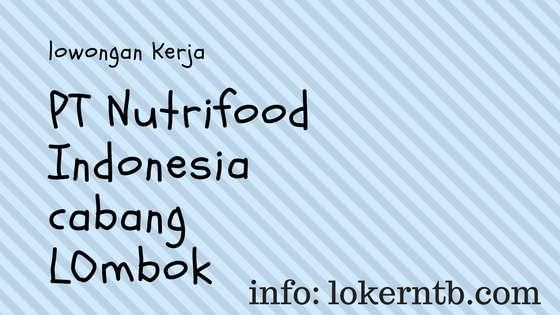 Lowongan Kerja  PT. NUTRIFOOD INDONESIA Cabang Lombok NTB
