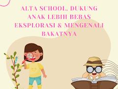 Alta School, Dukung Anak Lebih Bebas Eksplorasi & Mengenali Bakatnya