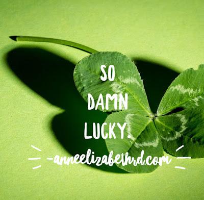 Weekly Wisdom: So Damn Lucky.