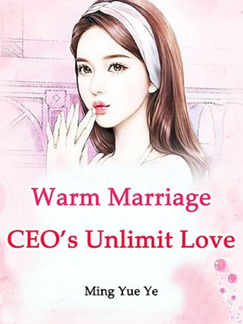 Warm Marriage: CEO's Unlimit Love Novel Chapter 25 To 30 PDF