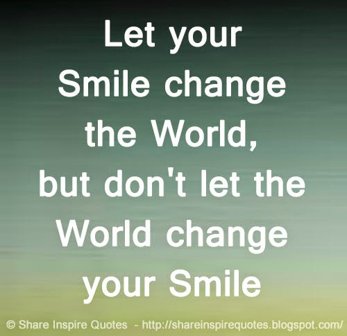 Best Smile In The World Quotes: Let Your Smile Change The World, But Don't Let The World
