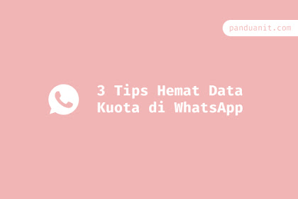 3 Tips Hemat Data Kuota di WhatsApp