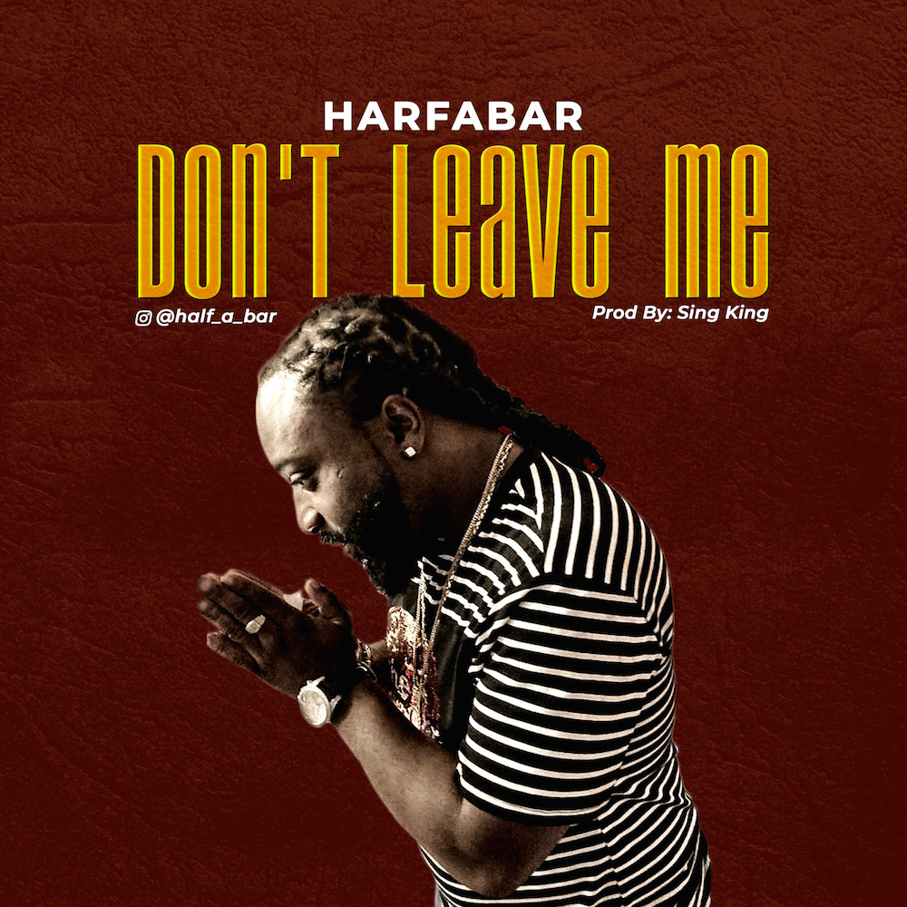 Halfabar - Don't Leave Me #Arewapublisize