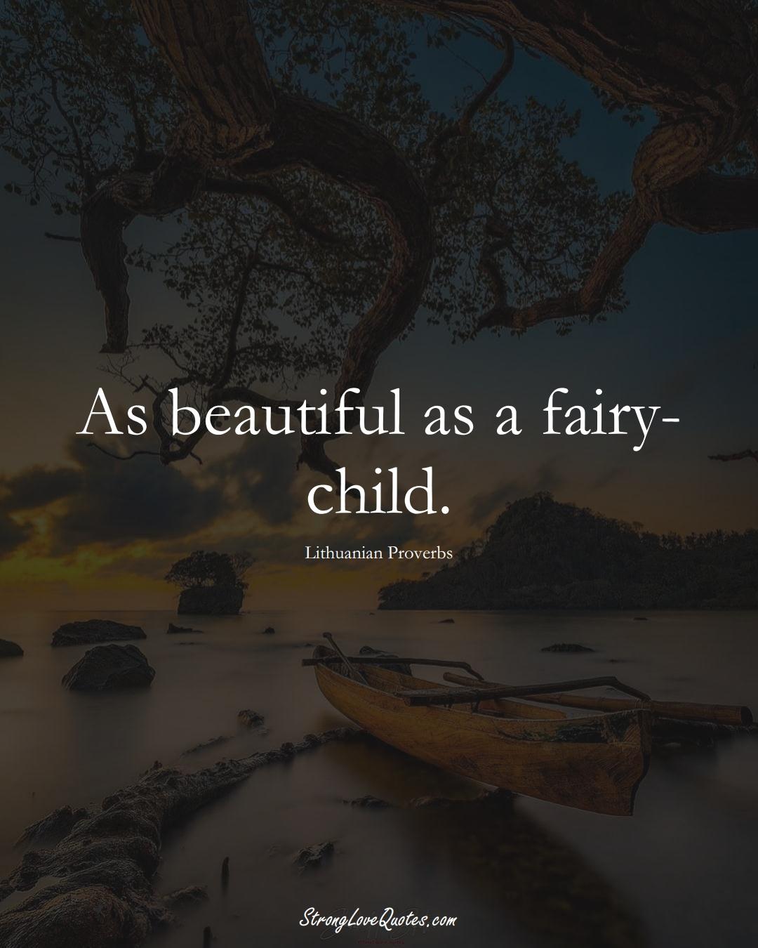 As beautiful as a fairy-child. (Lithuanian Sayings);  #AsianSayings