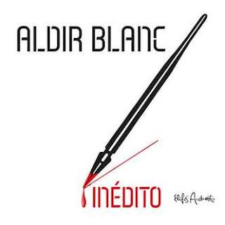 Composições  inéditas de Aldir Blanc são gravadas por  grandes nomes da MPB