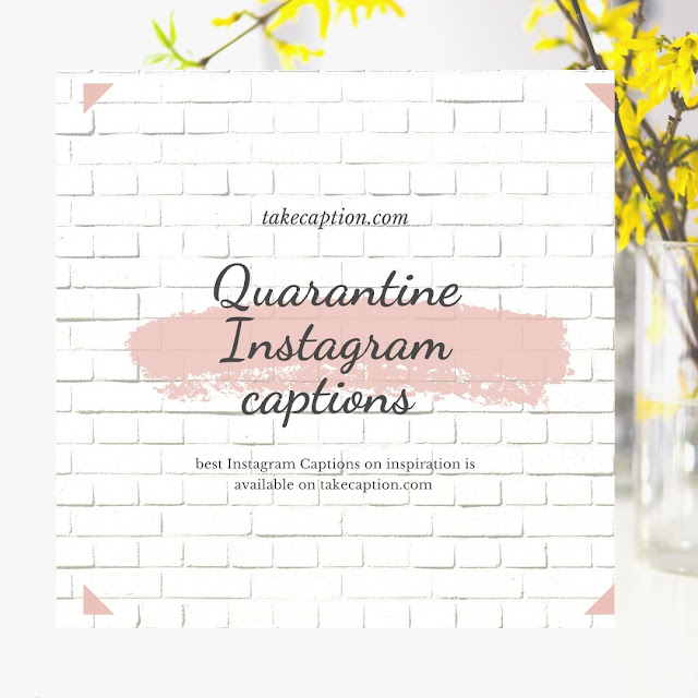 Best Quarantine Instagram captions 2020