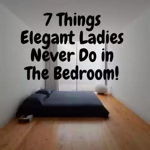 things Elegant Ladies Never Do in The Bedroom