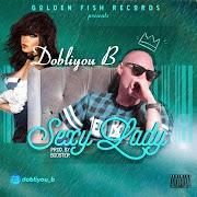 AUDIO DOWNLOAD: Dobliyou B - Sexy Lady