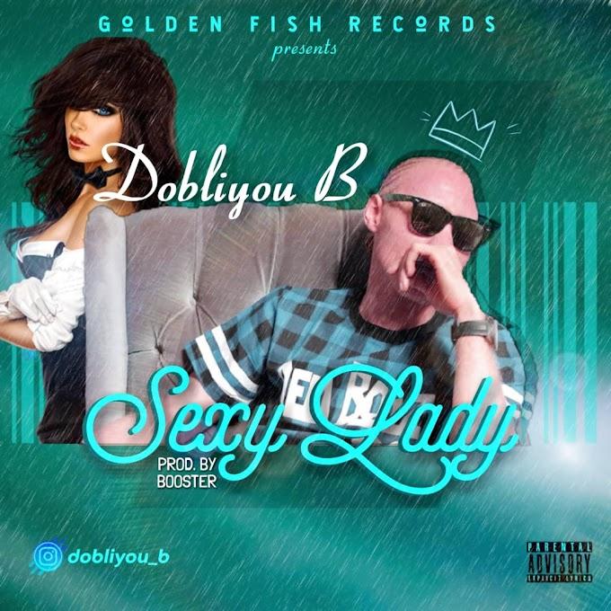 DOWNLOAD MP3: Dobliyou B - Sexy Lady
