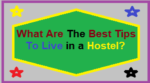 Tips To Live in a Hostel