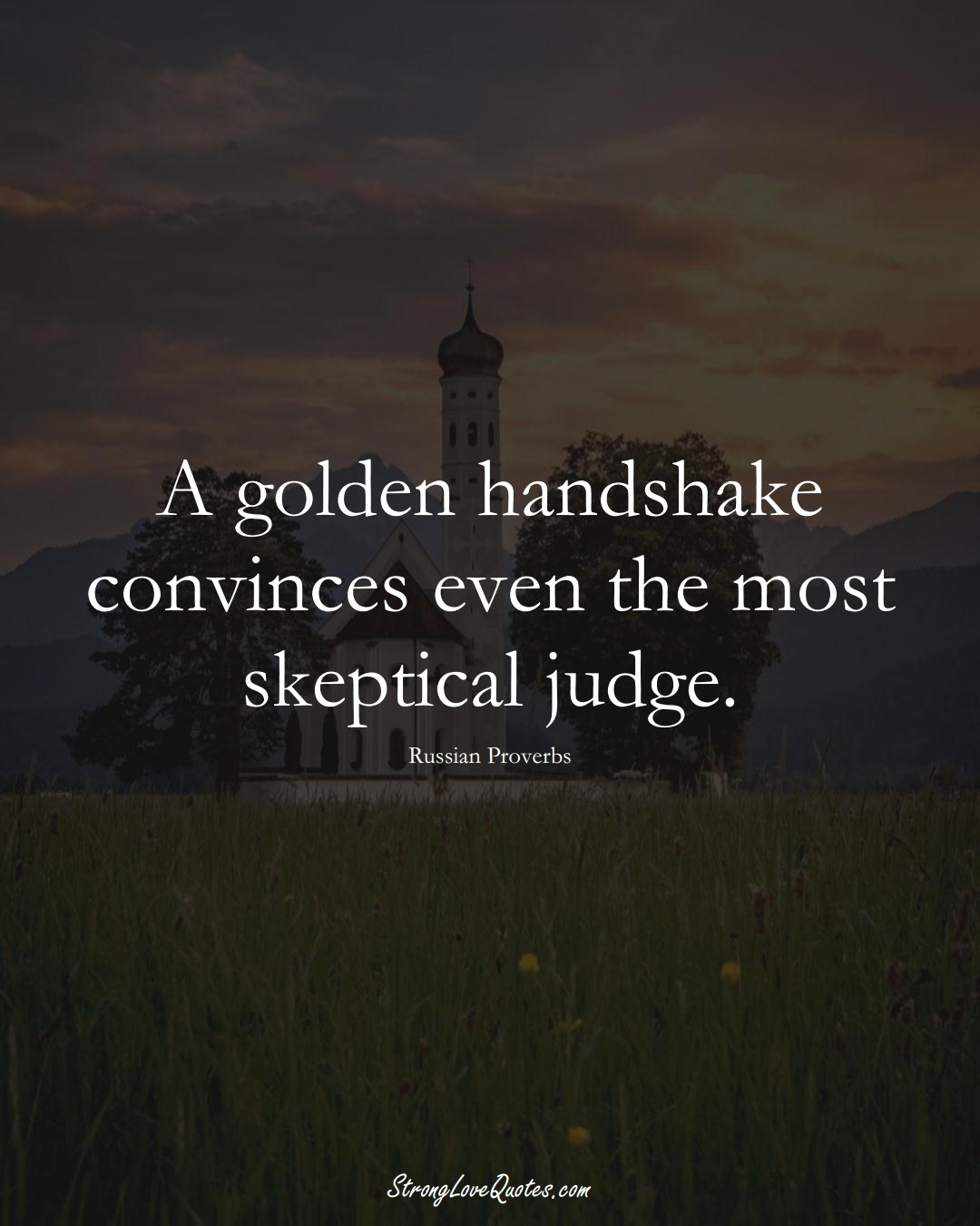 A golden handshake convinces even the most skeptical judge. (Russian Sayings);  #AsianSayings