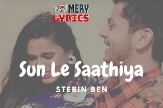 Sun Le Saathiya By Stebin Ben - Lyrics