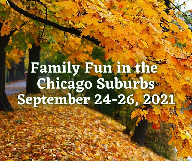 Family Fun in the Chicago Suburbs September 24-26, 2021