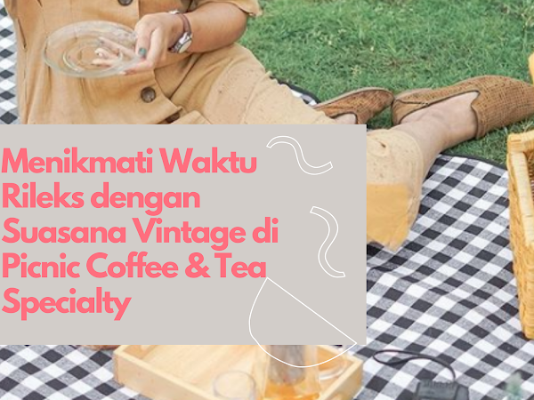 Menikmati Waktu Rileks dengan Suasana Vintage di Picnic Coffee & Tea Specialty