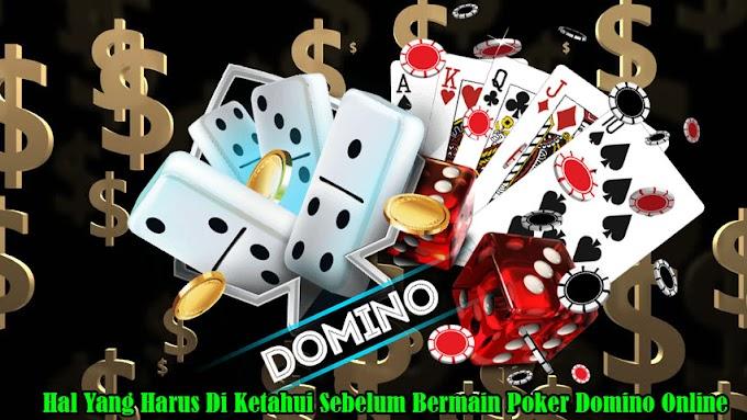 Hal Yang Harus Di Ketahui Sebelum Bermain Poker Domino Online