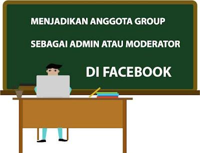 Menjadikan Anggota Group Sebagai Admin atau Moderator di Facebook