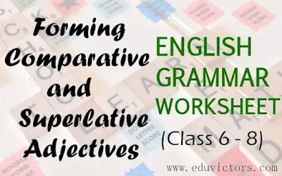 CBSE Class 6 - 8 English Grammar - Forming Comparative and Superlative Adjectives (Worksheet) (#englishgrammar)(#eduvictors)