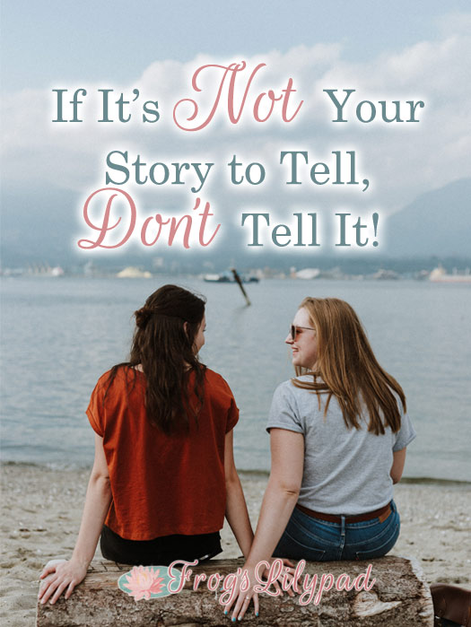 If It's Not Your Story to Tell, Don't Tell It!