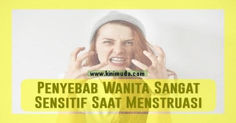 Penyebab Wanita Sangat Sensitif Saat Menstruasi