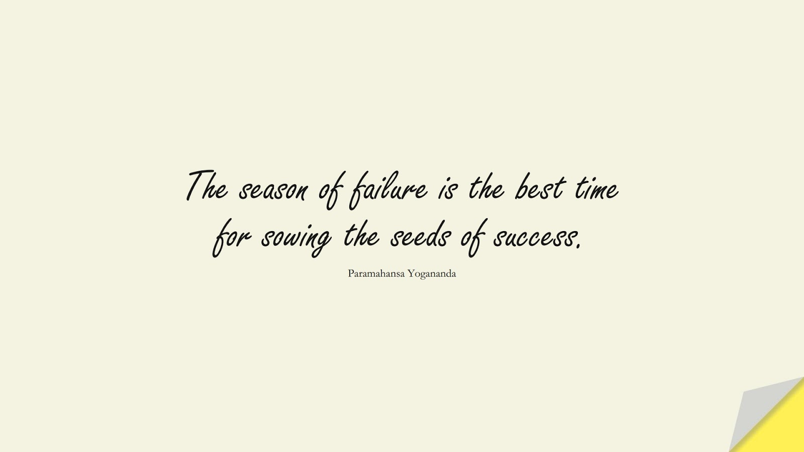 The season of failure is the best time for sowing the seeds of success. (Paramahansa Yogananda);  #SuccessQuotes