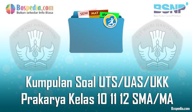Kumpulan Soal UTS/UAS/UKK Prakarya Kelas 10 11 12 SMA/MA Terbaru