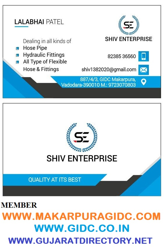 SHIV ENTERPRISE 887/4/3, GIDC Makarpura, Vadodara - 390010 LALABHAI PATEL - 82385 36560 | 97230 70803 shiv1382020@gmail.com Dealing in all kinds of Hose Pipe Hydraulic Fittings All Type of Flexible Hose & Fittings