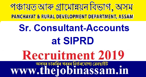 P&RD Assam Recruitment 2019: Sr. Consultant-Accounts at SIPRD