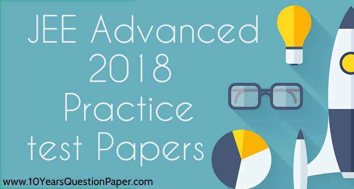 JEE Advanced 2018 : Practice test Papers