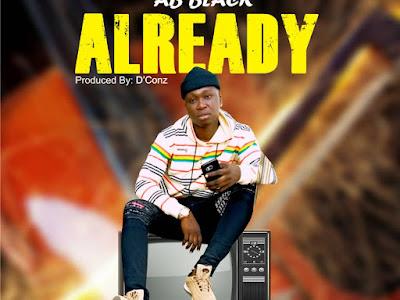 HOT BANG: AB BLACK ~ ALREADY (PROD BY D CONS)