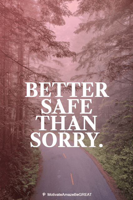 """Wise Old Sayings And Proverbs: """"Better safe than sorry."""""""