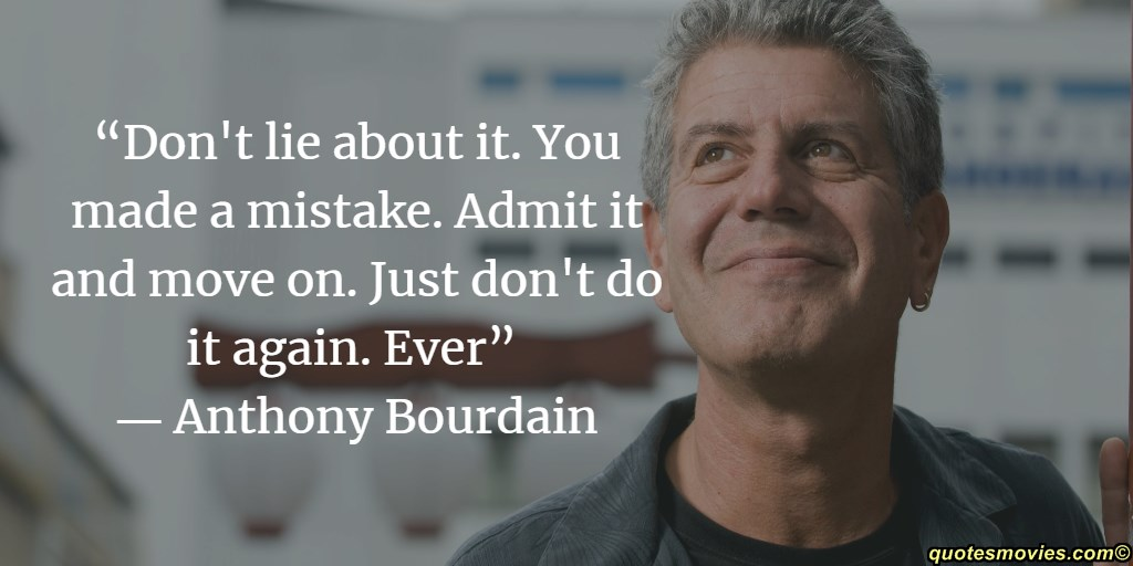 Anthony Bourdain do not lie about mistake