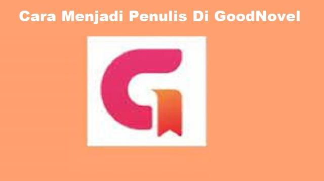 Cara Menjadi Penulis di Goodnovel Indonesia