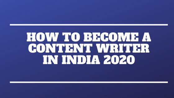 How to become a content writer in India 2020