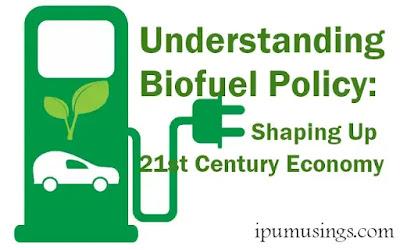 Understanding Biofuel Policy:  Shaping Up 21st Century Economy  (#biofuel)(#biochemistry)(#ipumusings)