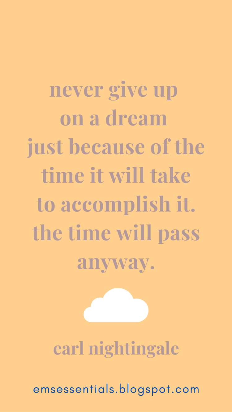never give up on a dream, the time will pass anyways quote