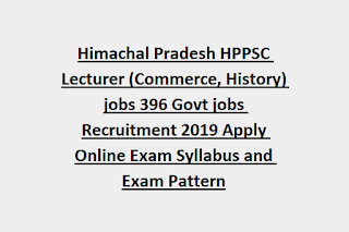 Himachal Pradesh HPPSC Lecturer (English, Hindi, Commerce, History) jobs 396 Govt jobs Recruitment 2019 Apply Online Exam Syllabus and Exam Pattern