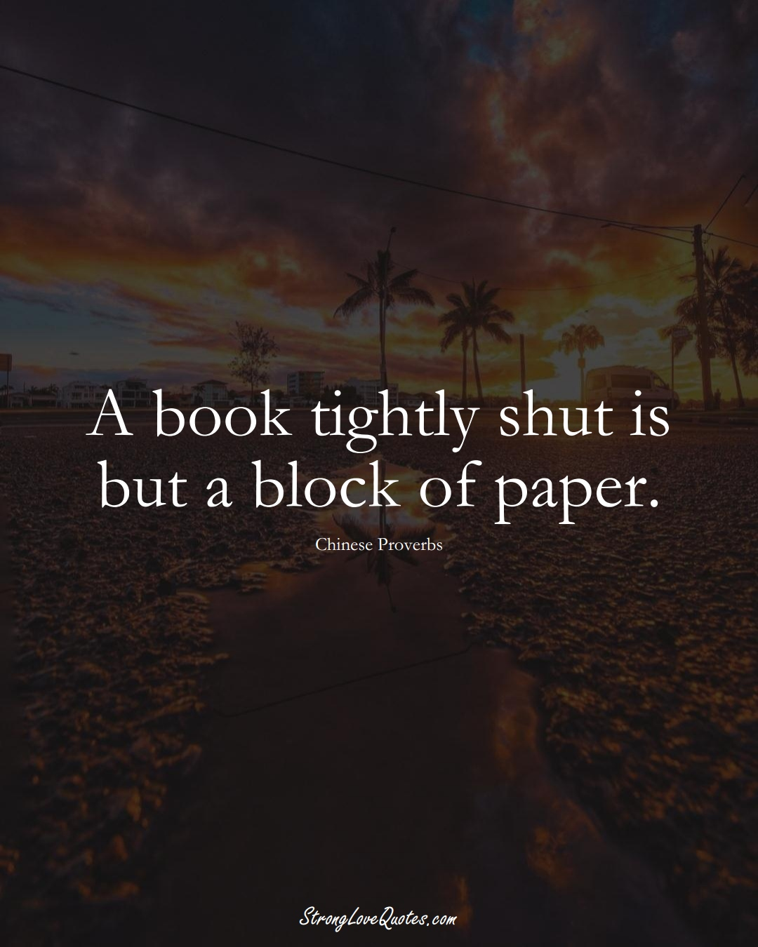 A book tightly shut is but a block of paper. (Chinese Sayings);  #AsianSayings