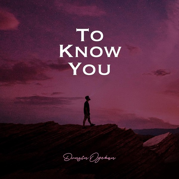 [Music + Video] To Know You - Dunsin Oyekan