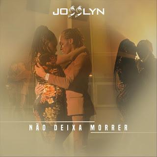 Josslyn - Não Deixa Morrer