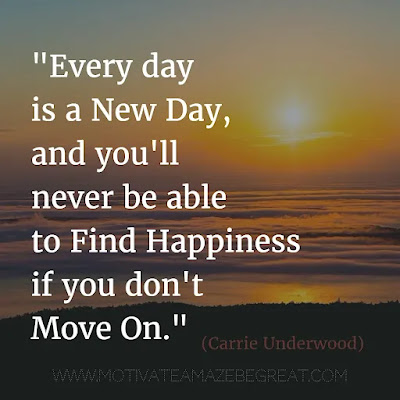 """Quotes About Moving On: """"Every day is a new day, and you'll never be able to find happiness if you don't move on."""" - Carrie Underwood"""