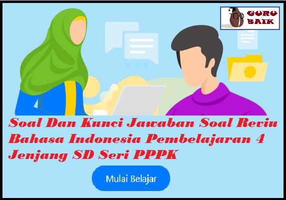 gambar kunci jawaban reviu bahasa indonesia pembelajaran 4 seri belajar mandiri guru calon ASN dan PPPK 2021