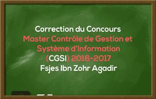 Correction du Concours Master Contrôle de Gestion et Système d'Information (CGSI) 2016-2017 - Fsjes Ibn Zohr Agadir