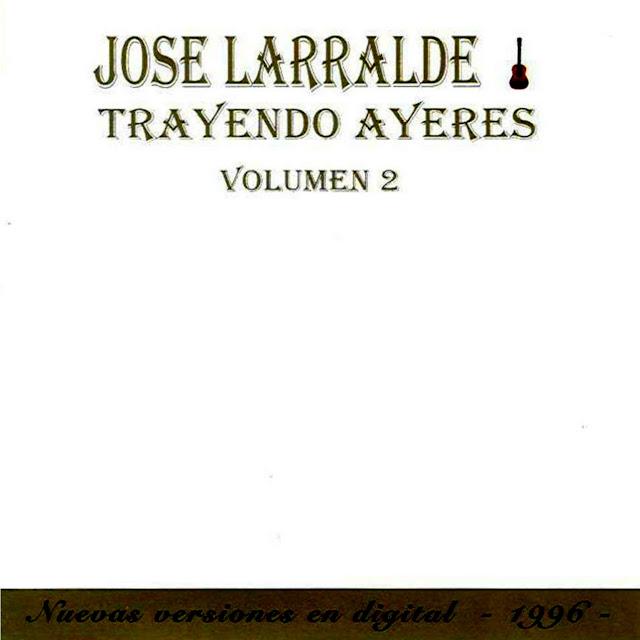 jose larralde trayendo ayeres volumen 2 descargar gratis