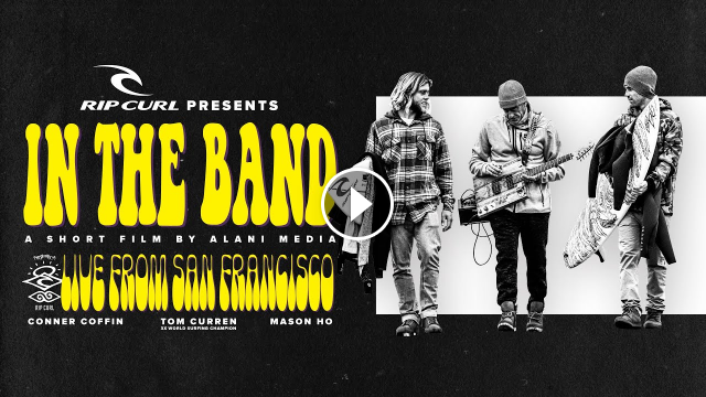 In The Band TheSearch Live From San Francisco starring Conner Coffin Mason Ho and Tom Curren
