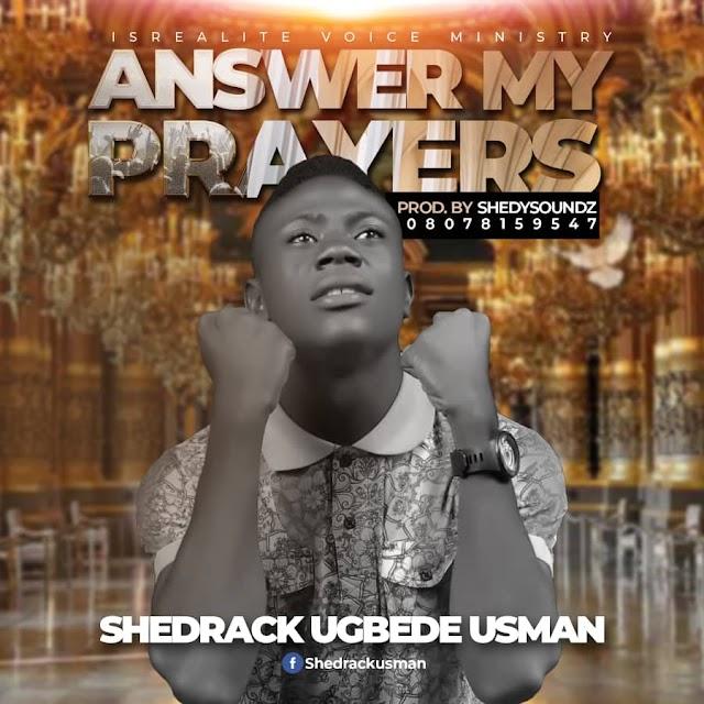 Gospel Music: Shedrack Usman - Answer My Prayers