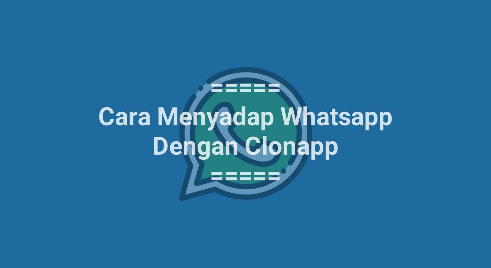 Cara Menyadap WhatsApp Dengan Clonapp