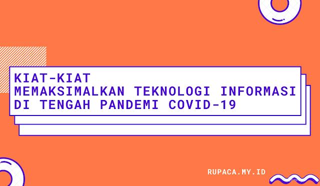 Kiat-kiat Memaksimalkan Teknologi Informasi di Tengah Pandemi Covid-19