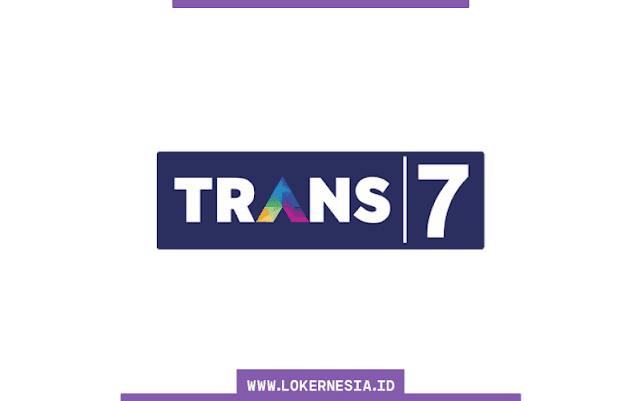 Lowongan Kerja Trans7 Maret 2021
