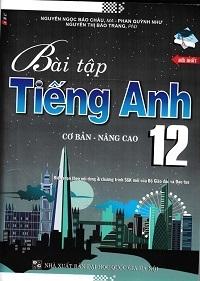 Bài Tập Tiếng Anh Lớp 12 Cơ Bản Và Nâng Cao - Nguyễn Ngọc Bảo Châu